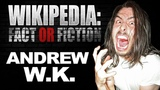 Andrew W.K. - Wikipedia Fact or Fiction