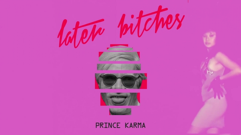 The Prince KarmaLater Bitches (Official Lyrics Video) [1080]