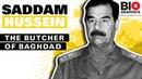 Saddam Hussein Biography The Butcher of Baghdad