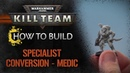 Kill Team How to Build Specialist Conversion Medic