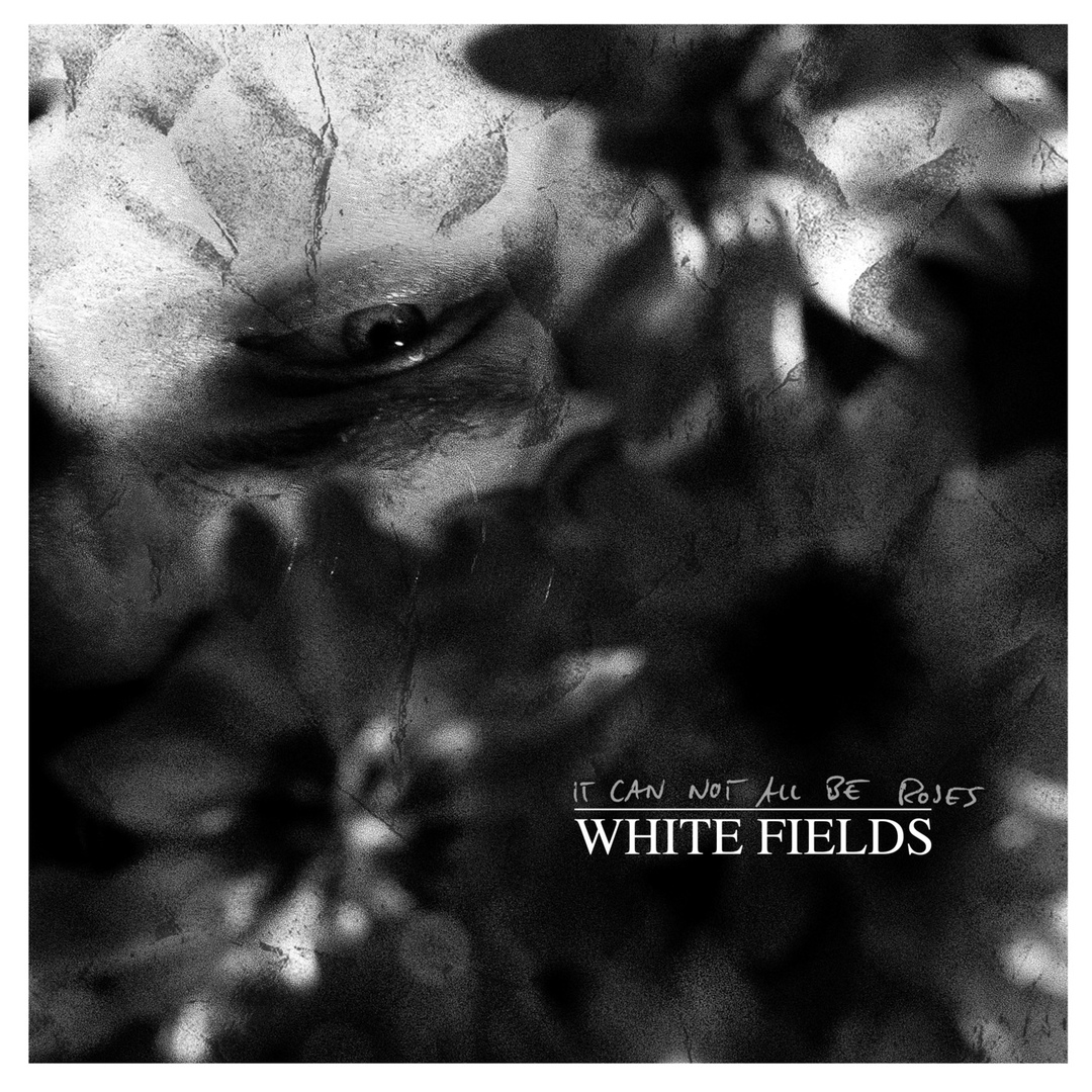 White Fields - It Can Not All Be Roses (2018)