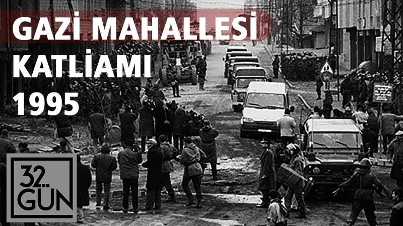Gazi Mahallesi Katliamında Neler Yaşandı 1995 32 Gün Arşivi