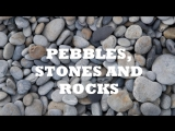 Pebbles, stones and rocks