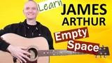 James Arthur - Empty Space Guitar Lesson (No Capo Needed)