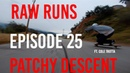 Raw Runs Episode 25 Patchy Descent