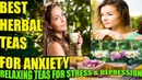 HERBS FOR ANXIETY: BEST HERBAL TEAS FOR ANXIETY, STRESS And DEPRESSION HOW TO TAKE THEM