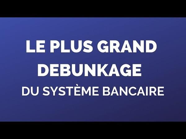 Le plus grand débunkage du système bancaire / Version 1.2
