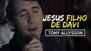 JESUS FILHO DE DAVI TONY ALLYSSON CLIPE OFICIAL