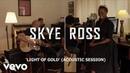 Skye Ross Light of Gold Acoustic Video