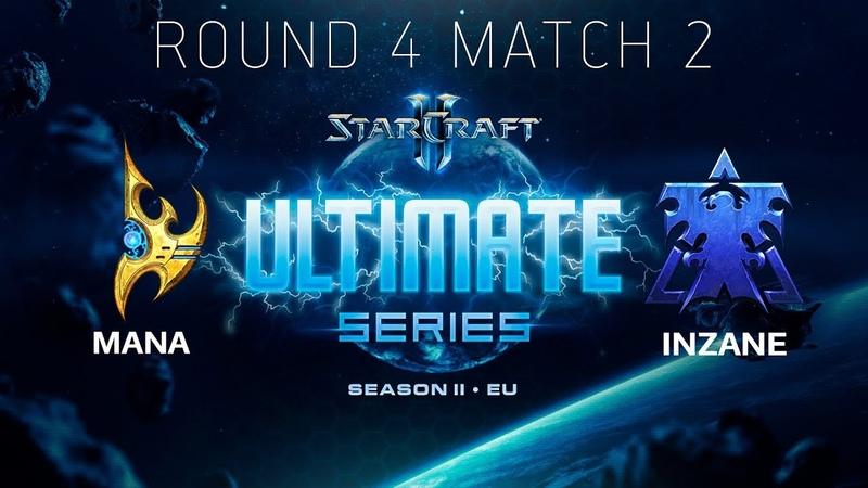 Ultimate Series 2018 Season 2 EU — Round 4 Match 1 InZaNe (T) vs MaNa (P)