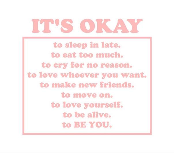 это нормально спать допоздна. много кушать. плакать без причины. любить того,кого хочешь. находить новых друзей. жить дальше. любить себя. быть живым. быть