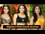 10 Highest Paid South Indian Beautiful Actress 2019