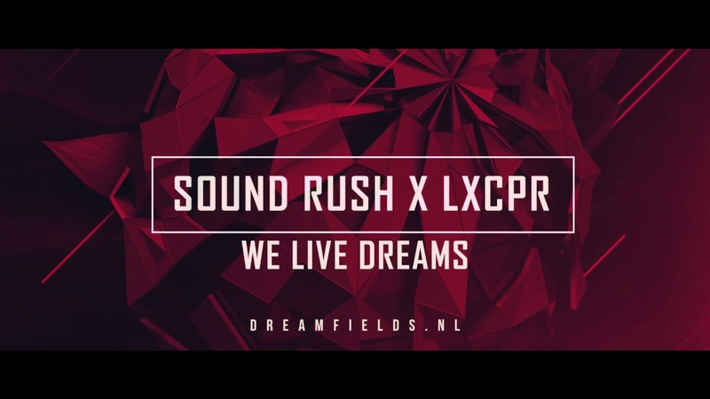 Sound Rush x LXCPR - We Live Dreams (Official Dreamfields Anthem 2018)