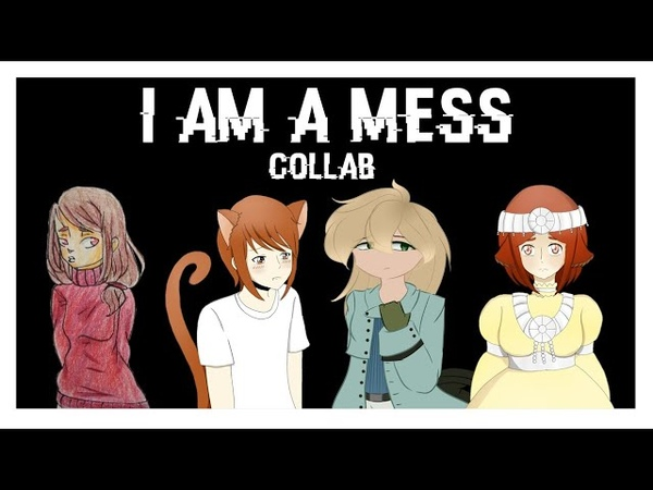 I'am A Mess / MEME / collab w Aloe-chan, Star Scream and Perversion Cat