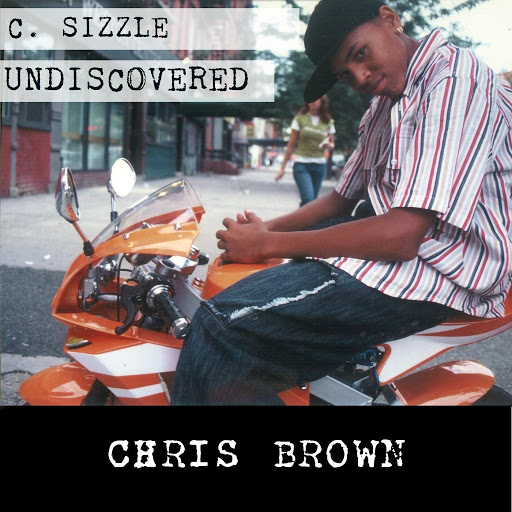 Chris Brown альбом C. Sizzle Undiscovered