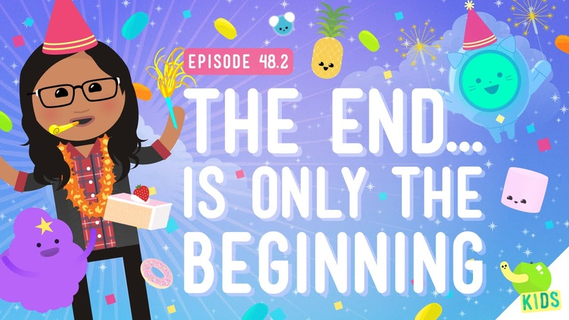 The End Is Only The Beginning: Crash Course Kids 48.2