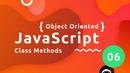 Object Oriented JavaScript Tutorial 6 - Class Methods