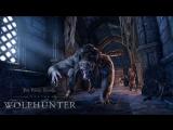 The Elder Scrolls Online: Wolfhunter – Официальный трейлер