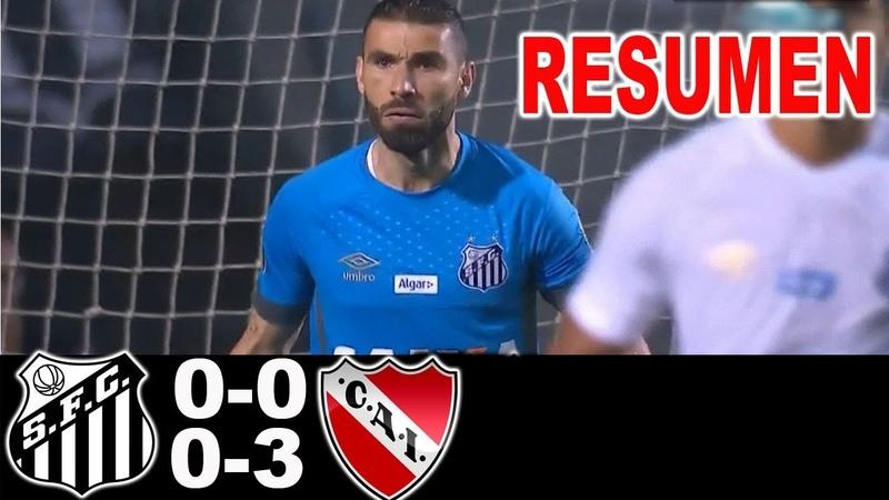 Santos vs Independiente 0-0 (0-3) Resumen Empate Disturbios Copa Libertadores 2018