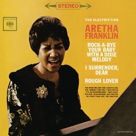 Aretha Franklin альбом The Electrifying Aretha Franklin (Expanded Edition)