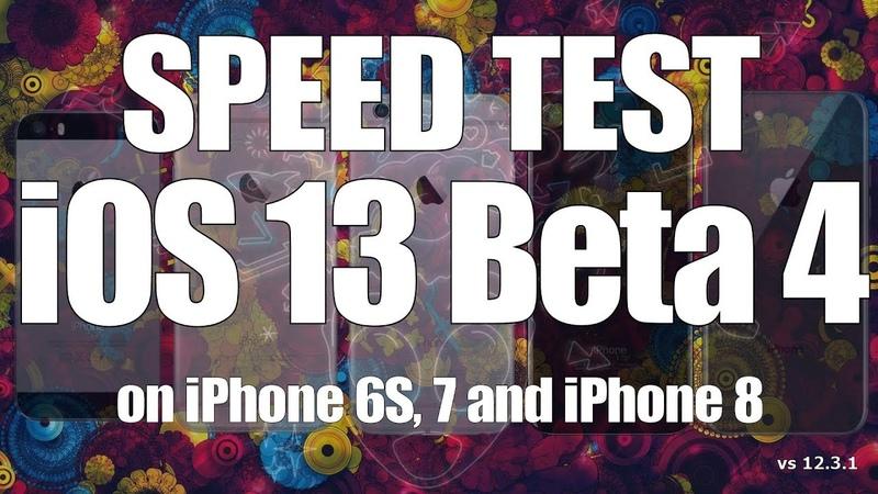 Speed Test : iOS 13 Beta 4 versus iOS 12.3.1 (Build 17A5534a)
