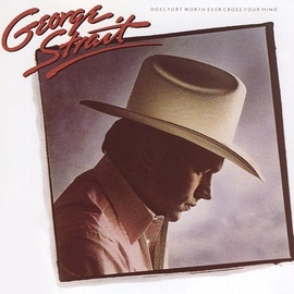 George Strait альбом Does Fort Worth Ever Cross Your Mind