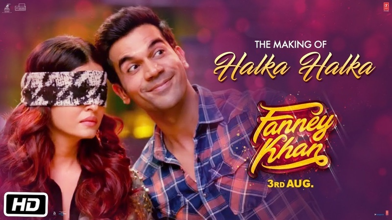 Making of Halka Halka Video Song FANNEY KHAN Aishwarya Rai Bachchan Rajkummar Rao