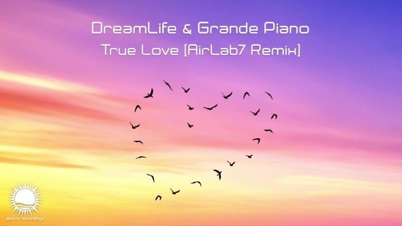 DreamLife Grande Piano True Love AirLab7 Remix Teaser