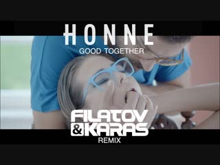 Премьера. HONNE - Good Together (Filatov & Karas Remix)