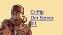 CR-MP | Dm-server | 1 | Тимааааа.......