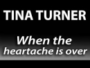 TINA TURNER ♫ When The Heartache Is Over