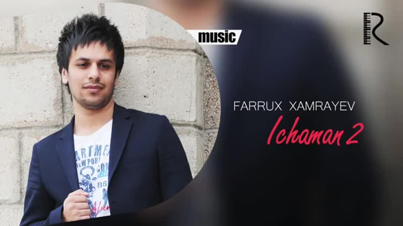 Farrux Xamrayev Ichaman 2 Фаррух Хамраев Ичаман 2 music version mp4