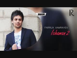 Farrux Xamrayev - Ichaman 2 - Фаррух Хамраев - Ичаман 2 (music version).mp4