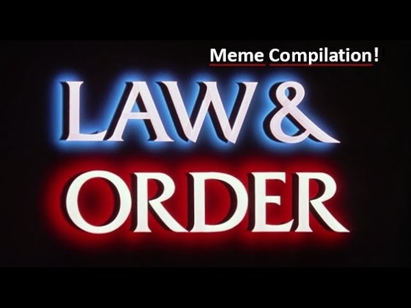 Law And Order Meme Compilation
