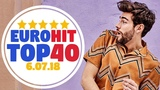 ЕвроХит ТОП 40 Хит-Парад за неделю от 6 Июля 2018 Европа Плюс EUROPA PLUS EuroHit TOP 40