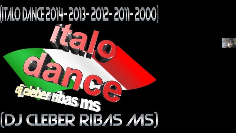 (DJ CLEBER RIBAS MS)- (ITALO DANCE 2014- 2013- 2012- 2011- 2000)
