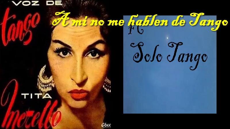 A mi no me hablen de Tango - Tita Merelo