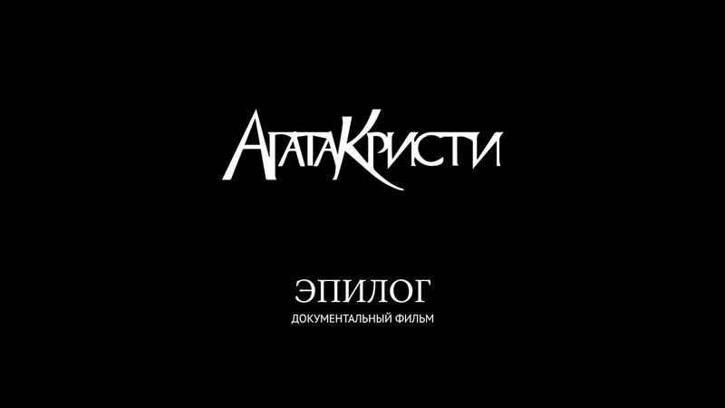 Агата Кристи – «Эпилог» (Документальный фильм / 2010)