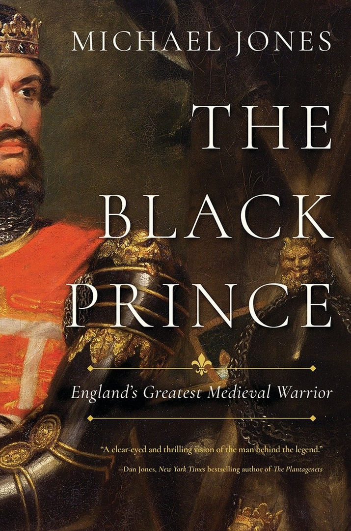 The Black Prince: England's Greatest Medieval Warrior - Michael Jones
