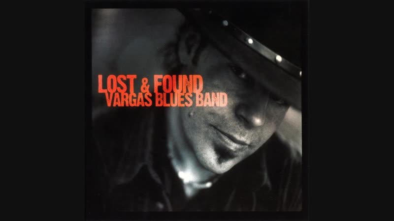 Vargas Blues Band - Lost Found(2007 г.)