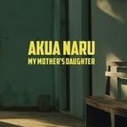 Akua Naru альбом My Mother's Daughter