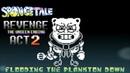 [Spongetale REVENGE: The Unseen Ending] Flooding the Plankton Down