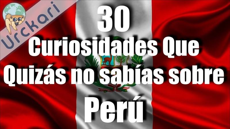 30 Curiosidades que Quizás no Sabías sobre Perú