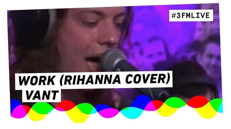 Vant - Work (Rihanna cover) | 3FM Live