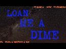Loan Me A Dime by Wily Bo Walker E D Brayshaw