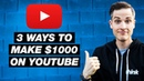 How to Make $1000 on YouTube — 3 Ways to Earn Money on YouTube