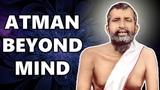 Sri Ramakrishna explains Atman is beyond Mind -