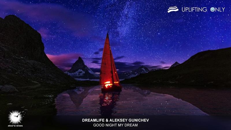DreamLife Aleksey Gunichev Good Night My Dream As Played on Uplifting Only 312