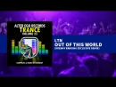 LTN - Out Of This World (Dreamy Banging Remix) [Trance]