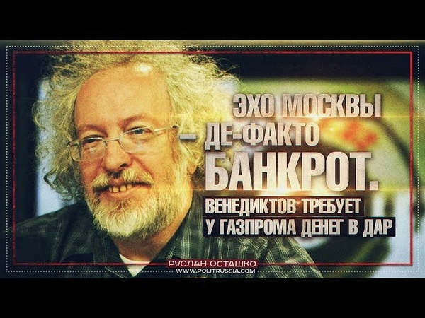 Эхо Москвы – де-факто банкрот. Венедиктов требует у Газпрома денег в дар (Руслан Осташко)